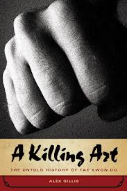 A Killing Art: An Untold History of Tae Kwon Do-0
